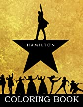 Hamilton Coloring Book: The World Of Color Is Endless, Let Your Passions Drop Into This Coloring Book For Magic To Happen