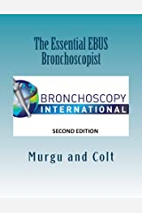 The Essential EBUS Bronchoscopist: Exploring the mediastinum with endobronchial ultrasound and EBUS-TBNA (The Essential Bronchoscopist Book 2) Kindle Edition