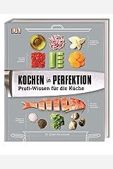 Kochen in Perfektion: Profi-Wissen für die Küche Hardcover