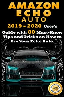Amazon Echo Auto: 2019 - 2020 User's Guide with 80 Must-Know Tips and Tricks on How to Use Your Echo Auto