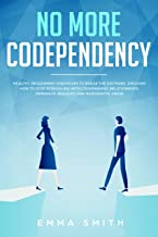 No More Codependency: Healthy Detachment Strategies to Break the Patterns: Discover How to Stop Struggling with Codependent Relationships, Obsessive Jealousy, and Narcissistic Abuse