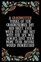 A Grandmother thinks of her grandchildren day and night, even when they are not with her. She will always love them more t...