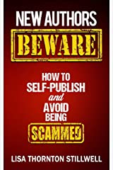 NEW AUTHORS BEWARE: How to Self Publish and Avoid Scams Paperback