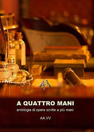 A Quattro mani: antologia di opere scritte a più mani