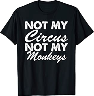 Not My Circus, Not My Monkeys - Typography T-Shirt