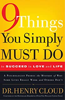 9 Things You Simply Must Do to Succeed in Love and Life: A Psychologist Learns from His Patients What Really Works and Wha...
