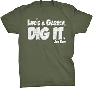 Life's A Garden, Dig It - Funny T-Shirt