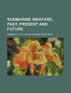 Submarine Warfare, Past, Present and Future
