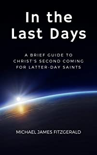 In the Last Days: A Brief Guide to Christ's Second Coming for Latter-day Saints