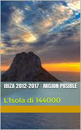 IBIZA 2012-2017 : MISION POSIBLE: LIsola di 144000