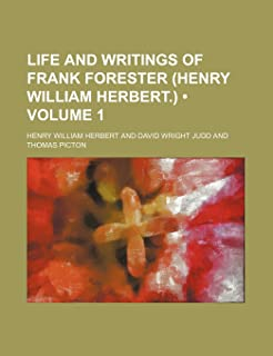 Life and Writings of Frank Forester (Henry William Herbert.) (Volume 1)
