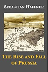 The Rise and Fall of Prussia Kindle Edition
