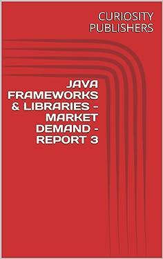JAVA FRAMEWORKS & LIBRARIES - MARKET DEMAND – REPORT 3
