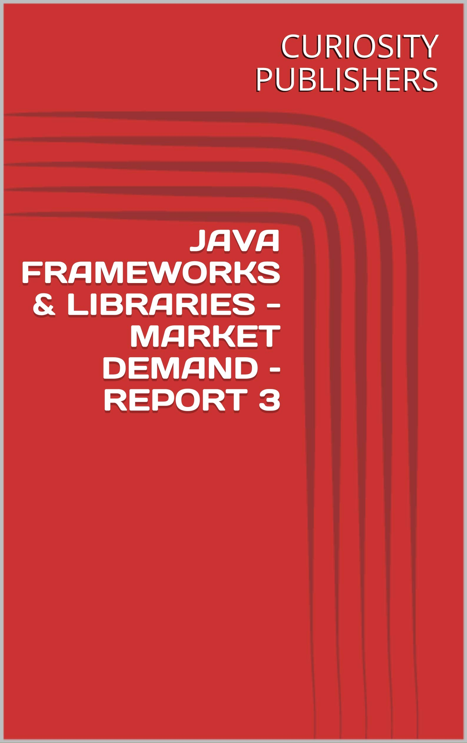 JAVA FRAMEWORKS & LIBRARIES - MARKET DEMAND – REPORT 3