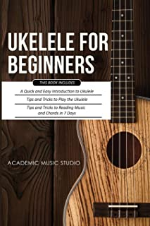 Ukulele for Beginners: 3 Books in 1 - A Quick and Easy Introduction to Ukulele + Tips and Tricks to Play the Ukulele + Rea...