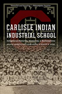 Carlisle Indian Industrial School: Indigenous Histories, Memories, and Reclamations (Indigenous Education)