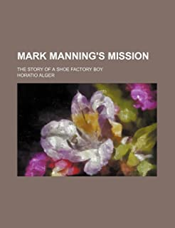 Mark Manning's Mission; The Story of a Shoe Factory Boy