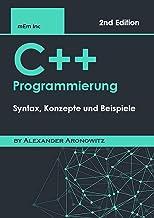 C++ Programmierung: Syntax, Konzepte und Beispiele (German Edition)