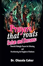 Prayers that routs Satan and Demons: Powerful Midnight Prayers for Defeating and Overthrowing the Kingdom of Darkness