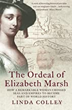The Ordeal of Elizabeth Marsh: How a Remarkable Woman Crossed Seas and Empires to Become Part of World History