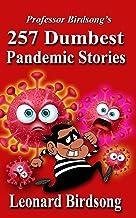 Professor Birdsong's: 257 Dumbest Pandemic Stories