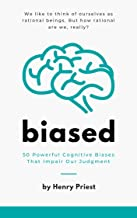 BIASED : 50 Powerful Cognitive Biases That Impair Our Judgment (The Psychology of Economic Decisions Book 1)
