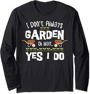 Jardinería: I Don't Always Garden - Jardinería Manga Larga