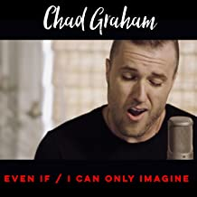 Even If / I Can Only Imagine