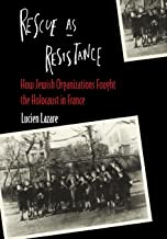 Rescue as Resistance: How Jewish Organization Fought the Holocaust in France
