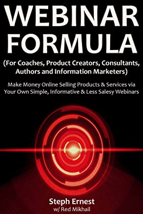 Webinar Formula (For Coaches, Product Creators, Consultants, Authors and Information Marketers): Make Money Online Selling Products & Services via Your ... & Less Salesy Webinars (English Edition)