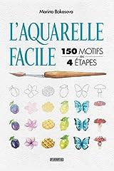 L'aquarelle facile : 150 motifs en 4 étapes Paperback