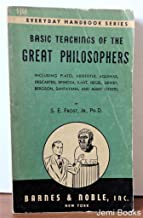 Basic teachings of the great philosophers: Including Plato, Aristotle, Aquinas, Descartes, Spinoza, Kant, Hegel, Dewey, Bergson, Santayana, and many others (Everyday handbook series)