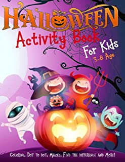 Halloween Activity Book for Kids Ages 3-8: A Scary Fun Workbook For Happy Halloween Learning, Costume Party Coloring, Dot ...