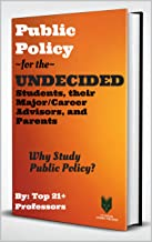 Public Policy for the UNDECIDED Students, their Major & Career Advisors, and Teachers: Why Study Public Policy? (The Interdisciplinary Encyclopedia of ... Humanities Majors Book 1) (English Edition)