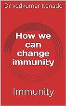 How we can change immunity: Immunity