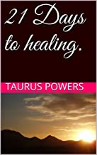 21 Days to healing.: Journey to healing (Volume 1) (English Edition)