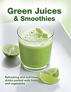 Green Juices & Smoothies: Refreshing and Nutritious Drinks Packed with Fruits and Vegetables