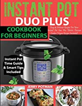 INSTANT POT DUO PLUS COOKBOOK: 100 Easy & Delicious Recipes For Your Instant Pot Duo Plus and Other Instant Pot Electric P...