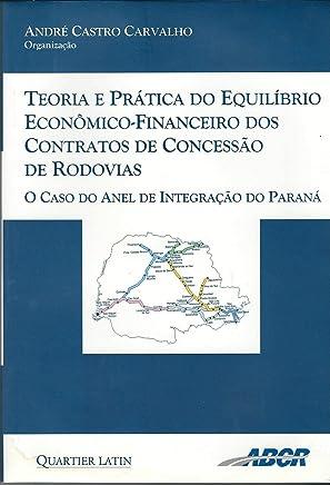 Teoria e Prática do Equilíbrio Econômico-Financeiro dos Contratos de Concessão de Rodovias