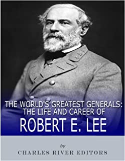 The World's Greatest Generals: The Life and Career of Robert E. Lee