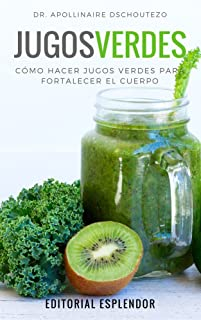 JUGOS VERDES: Cómo hacer jugos verdes para fortalecer la sa