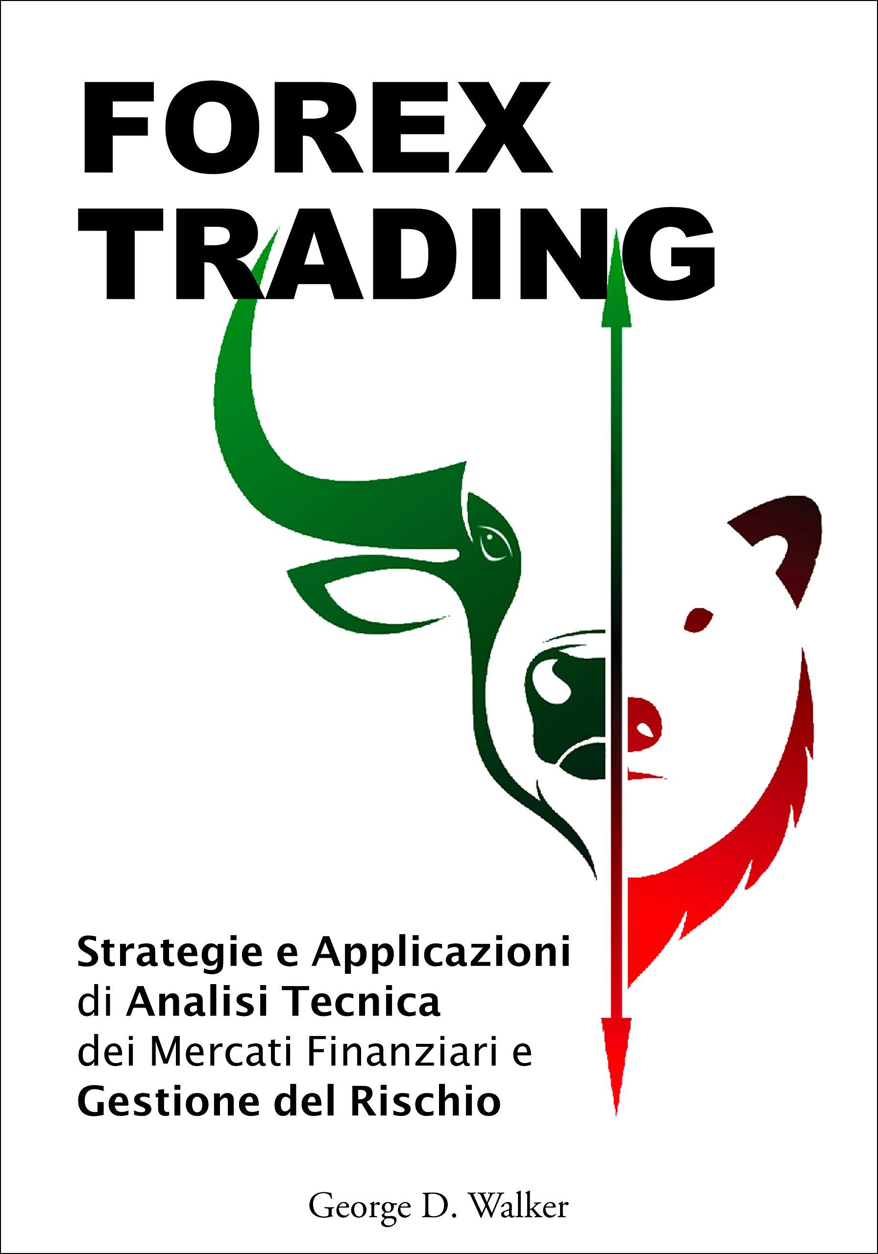 Forex Trading: Strategie e Applicazioni di Analisi Tecnica dei Mercati Finanziari e Gestione del Rischio (Italian Edition)