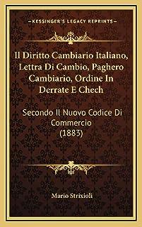 Il Diritto Cambiario Italiano, Lettra Di Cambio, Paghero Cambiario, Ordine In Derrate E Chech: Secondo Il Nuovo Codice Di ...