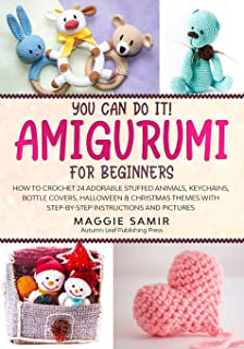 You Can Do It! Amigurumi for Beginners: How to Crochet 24 Adorable Stuffed Animals, Keychains, Bottle Covers, Halloween & ...