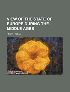 View of the State of Europe During the Middle Ages (Volume 1)