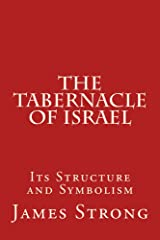 The Tabernacle of Israel: Its Structure and Symbolism Kindle Edition