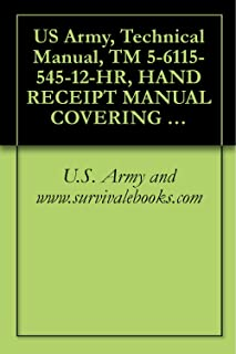 US Army, Technical Manual, TM 5-6115-545-12-HR, HAND RECEIPT MANUAL COVERING COMPONENTS OF END ITEM, (COEI), BAS ITEMS, (B...