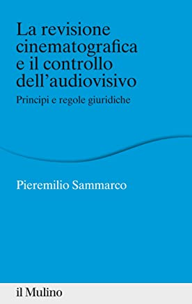 La revisione cinematografica e il controllo dellaudiovisivo: Principi e regole giuridiche (Percorsi)