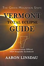 Vermont Total Eclipse Guide: Official Commemorative 2024 Keepsake Guidebook (2024 Total Eclipse State Guide Series) (English Edition)