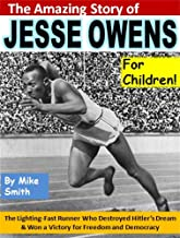 The Amazing Story of Jesse Owens for Children!: The Lighting-Fast Runner Who Destroyed Hitler's Dream & Won a Victory for Freedom and Democracy